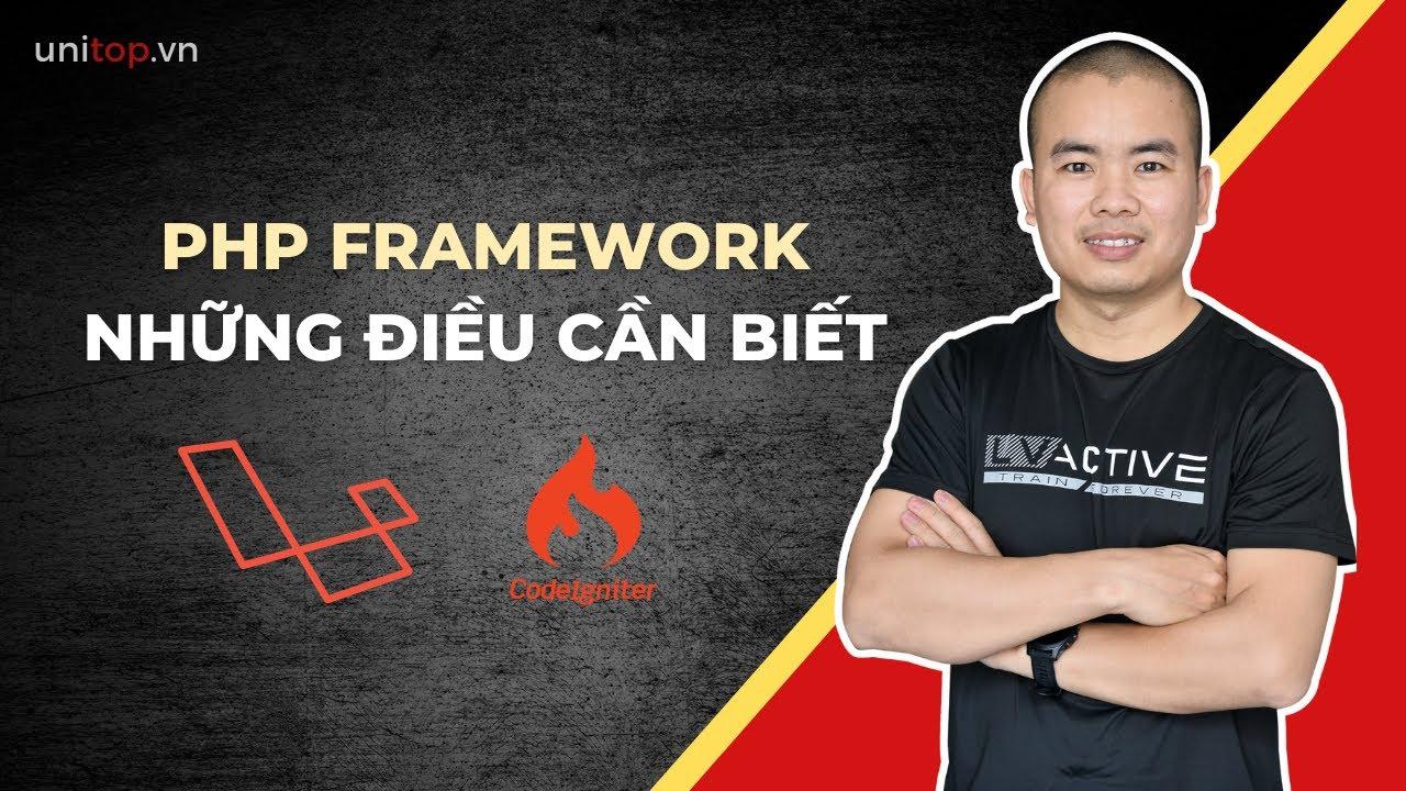 Php Framework là gì? Nên học Framework nào? Laravel , Codeigniter Framework | Unitop.vn