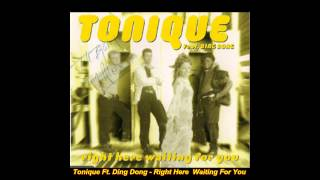 Tonique Ft. Ding Dong - Right Here Waiting For You (
