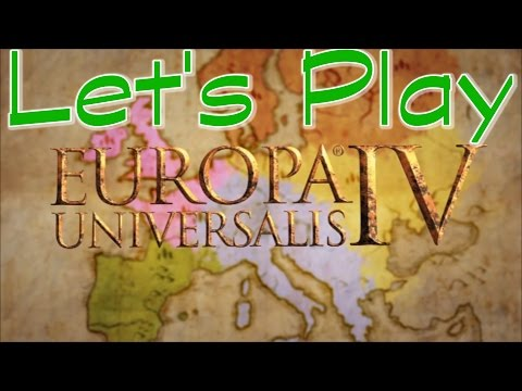 Let's Play Europa Universalis 4 Episode 26 You Absolutely Hate Me!