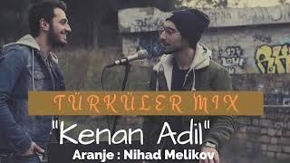 Kenan Adil ft Nihad Melikov - Türküler Mix (sözleri)
