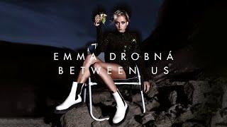 Emma Drobna - Between Us