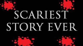 Scariest Story Ever