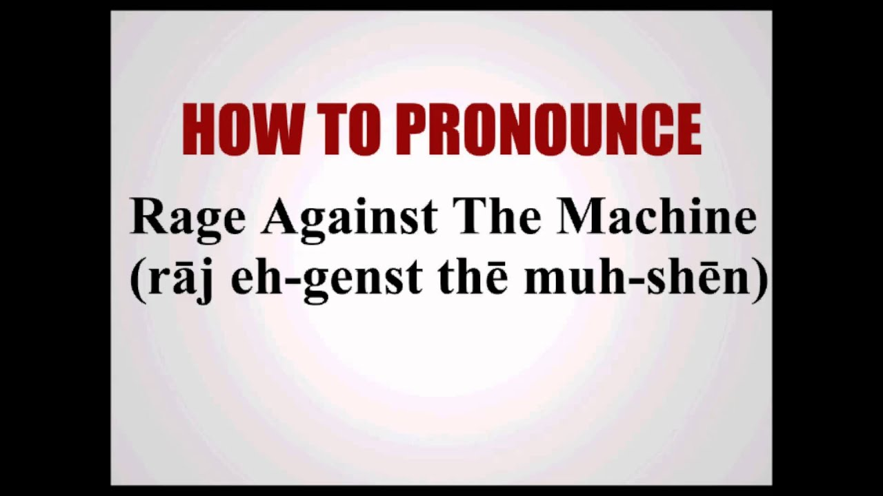 How To Pronounce Rage Against The Machine - YouTube