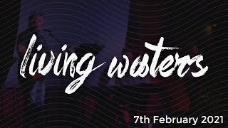 Living Waters Church - February 7th  2021