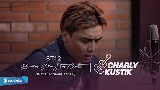 Charly Van Houten - Biarkan Aku Jatuh Cinta ( ST12 ) - (Official Acoustic Cover 34)