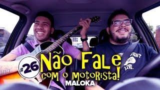 Não Fale Com O Motorista #26 - Maloka