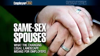 Same-Sex Spouses: What the changing legal landscape means for employers