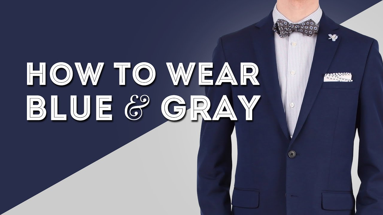 How To Wear Blue Gray Color Combinations For Blues Greys In Menswear Gentleman S Gazette,Dark Best Color For Small Bedroom