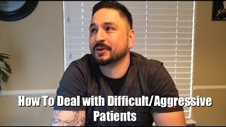 Dealing with Difficult/Aggressive Patients