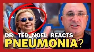 BREAKING: DR. TED NOEL REACTS TO 'PNEUMONIA' CLAIMS FROM CRIPPLED HILLARY'S DOCTOR