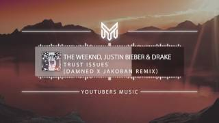 The Weeknd Justin Bieber Drake Trust Issues Damned x Jakoban Remix No Copyright Music.mp3