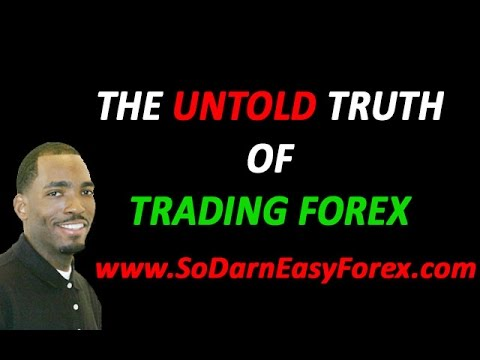 The UNTOLD Truth of Forex - So Darn Easy Forex