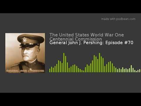 General John J. Pershing: Episode #70