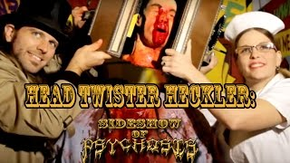 Head Twister Heckler: Sideshow of Psychosis