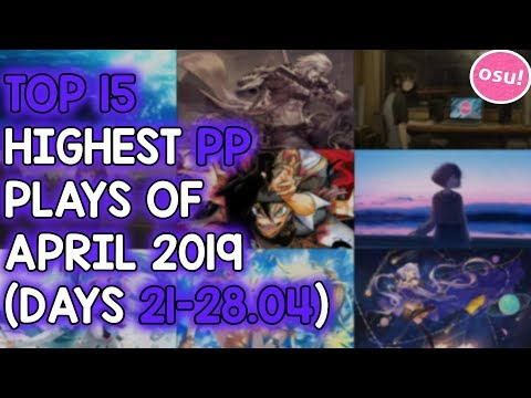 TOP 15 HIGHEST PP PLAYS OF APRIL 2019 (DAYS 21-28.04) (osu!)