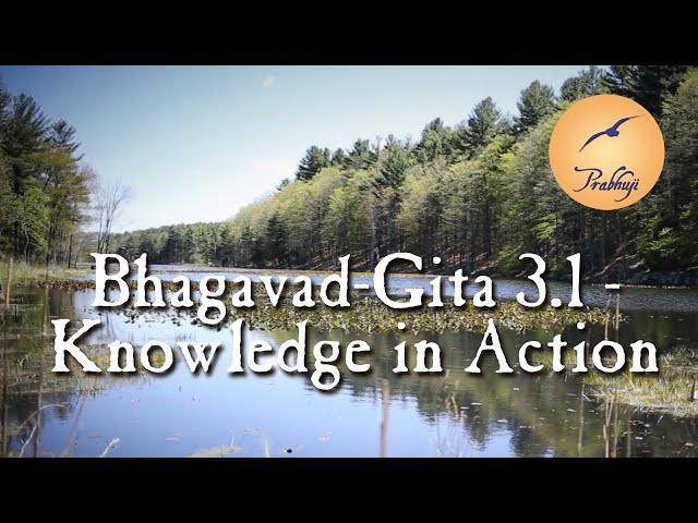 Bhagavad-gita 3-1 - knowledge in action - Prabhuji