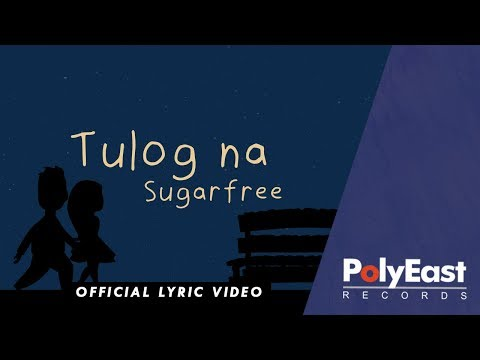 Sugarfree - Tulog Na - Official Lyric Video
