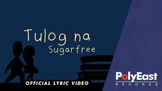 Sugarfree - Tulog Na - Official Lyric Video