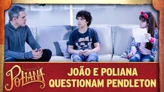 João e Poliana questionam Pendleton | As Aventuras de Poliana