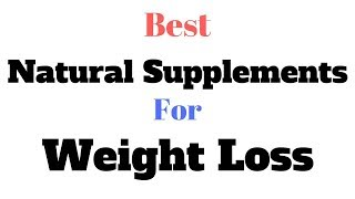 Best Natural Supplements For Weight Loss ✔