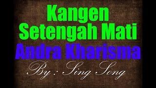 Download lagu Andra Kharisma - Kangen Setengah Mati Karaoke No Vocal