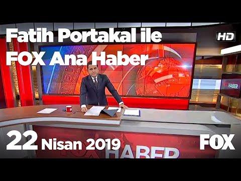 22 Nisan 2019 Fatih Portakal ile FOX Ana Haber