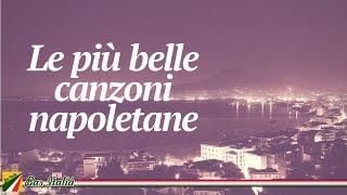 Le Più Belle Canzoni Napoletane   Italian Songs