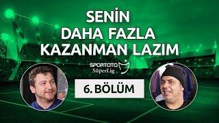 Senin Daha Fazla Kazanman Lazım – 6. Bölüm | Ali Ece & Uğur Karakullukçu | Süper Lig Özel