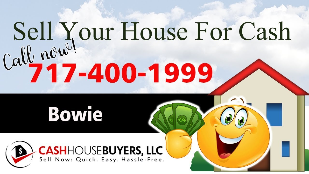 SELL YOUR HOUSE FAST FOR CASH Bowie MD   CALL 7174001999   We Buy Houses Bowie