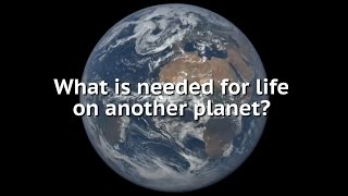 What is needed for life on another planet?
