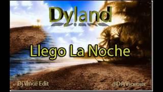 Dyland - Llego La Noche (Dj Vince Edit)