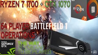 Ryzen 7 1700 + GTX 1070 - Battlefield 1 64 Multiplayer Operations Gameplay - Ultra 1080p