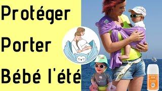 Comment porter et protéger son bébé en été?