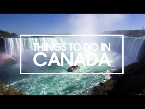 16 Amazing Things To Do In Canada 2018 Travel Guide