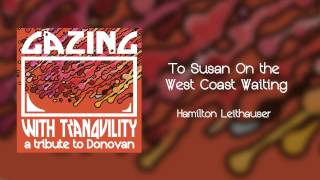 To Susan On the West Coast Waiting - Hamilton Leithauser - Gazing With Tranquility