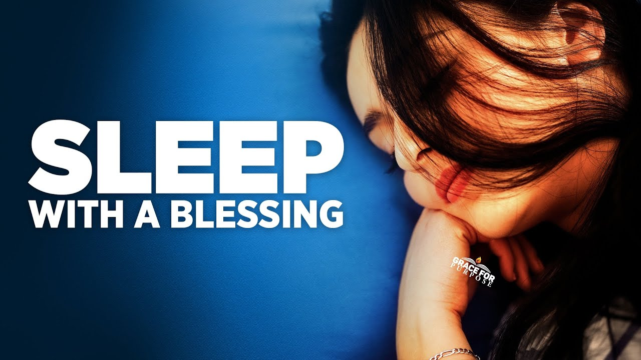 Fall Asleep With A Blessing | Prayers That Will Invite The Presence Of God As You Sleep