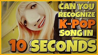 CAN YOU RECOGNIZE K-POP SONG IN 10 SECONDS?