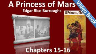 Chapters 15 - 16 - A Princess of Mars by Edgar Rice Burroughs