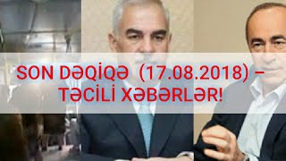 SON DƏQİQƏ!  (17.08.2018) - TƏCİLİ XƏBƏRLƏR!