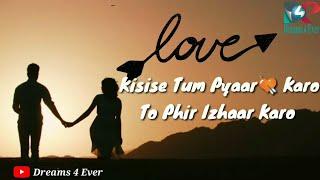 Kisi se tum pyar karo song Whatsapp status video by dreams 4 ever
