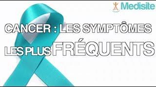 Cancer : les 3 symptômes les plus fréquents
