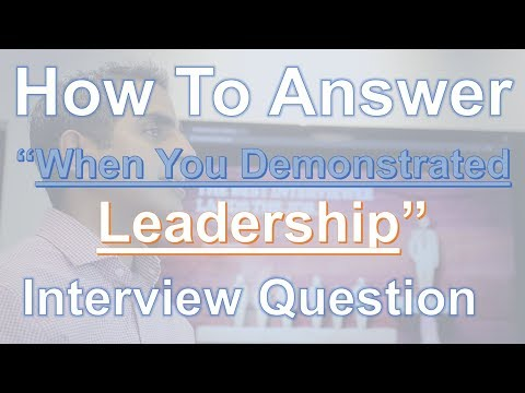 """How To Answer:  """"Tell Me About A Time You Demonstrated Leadership"""" Interview Question"""