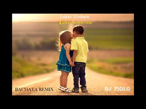 Lukas Graham - Love Someone (BACHATA REMIX) DJ PIOLO