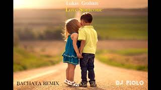 Lukas Graham - Love Someone (BACHATA REMIX) DJ PIOLO Video