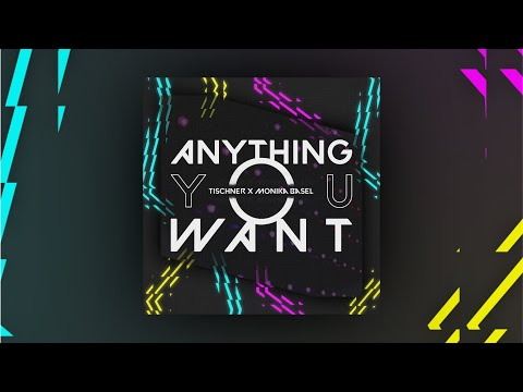 Anything You Want - TISCHNER Ft. Monika Basel [Official Lyric Video]