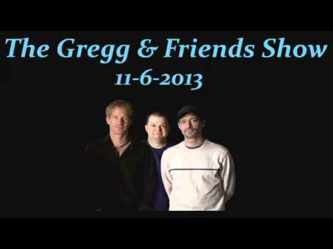 The Gregg & Friends Show 11-6-2013