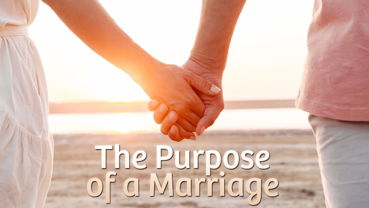 The Purpose of Marriage - YouTube