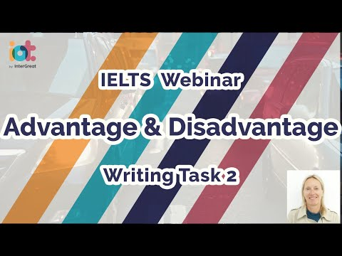 Advantage & Disadvantage Essays | IELTS Writing Task 2 Academic Test | IELTS Webinar