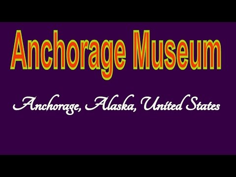 Visit Anchorage Museum, Museum in Anchorage, Alaska, United States