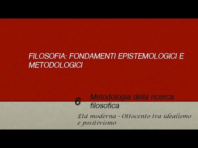 Metodologia della ricerca filosofica: Ottocento, tra Idealismo e Positivismo